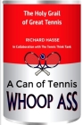 A Can of Tennis Whoop Ass!: The Holy Grail of Great Tennis Cover Image