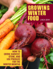 Growing Winter Food: How to Grow, Harvest, Store, and Use Produce for the Winter Months Cover Image