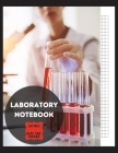 Laboratory Notebook: Blank Lab Journal for Personal or Professional use - Scientist Tool - Chemistry, Biology, Physics - Research Notepad - Cover Image