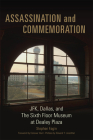 Assassination and Commemoration: Jfk, Dallas, and the Sixth Floor Museum at Dealey Plaza Cover Image
