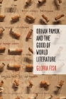Orhan Pamuk and the Good of World Literature (Literature Now) Cover Image