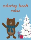coloring book relax: Coloring Pages Christmas Book, Creative Art Activities for Children, kids and Adults Cover Image