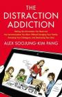 The Distraction Addiction: Getting the Information You Need and the Communication You Want, Without Enraging Your Family, Annoying Your Colleague Cover Image