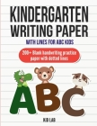 Kindergarten writing paper with lines for ABC kids: 200+ Blank handwriting practice paper with dotted lines (New Edition) Cover Image