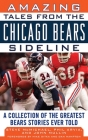 Amazing Tales from the Chicago Bears Sideline: A Collection of the Greatest Bears Stories Ever Told (Tales from the Team) Cover Image