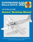 Supermarine Rolls-Royce S6B Owners' Workshop Manual: 1931 (S1595 and S1596) - Record-breaking racing seaplane, winner of the Schneider Trophy and forerunner of the legendary Spitfire. (Haynes Manuals) Cover Image