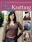 Hip Knitting: Stylish Projects for the Absolute Beginner Cover Image