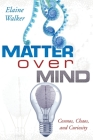 Matter Over Mind: Cosmos, Chaos, and Curiosity Cover Image