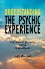 Understanding the Psychic Experience: A Beginners Journey to the Paranormal Cover Image