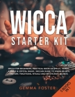 Wicca Starter Kit: 5 Books in 1: Wicca for Beginners, Practical Book of Spells, Herbal, Candle and Crystal Magic. Wiccan Guide to Know Be Cover Image