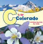 C Is for Colorado: Written by Kids for Kids Cover Image