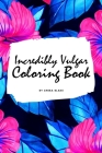 Incredibly Vulgar Coloring Book for Adults (6x9 Coloring Book / Activity Book) Cover Image