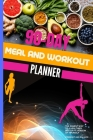 Meal And Workout Planner: 90-Day Food And Exercise Journal Daily Fitness And Nutrition Journal For Women - Weightloss Journal And Planner Cover Image