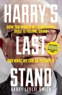 Harry's Last Stand: How the World My Generation Built Is Falling Down, and What We Can Do to Save It Cover Image