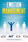 Emotion Management: Master your Emotions and Change your Life with Powerful Lessons and Habits of Highly Successful People Cover Image