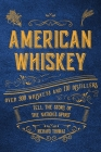 American Whiskey: Over 300 whiskeys and 30 distillers tell the story of the nation's spirit Cover Image