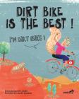 Dirt Bike Is the Best! I'm Dirt Bike! Cover Image