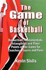 The Game of Basketball: Basketball Fundamentals, Intangibles and Finer Points of the Game for Coaches, Players and Fans Cover Image