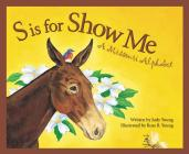 S Is for Show Me: A Missouri Alphabet (Discover America State by State) Cover Image