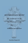 Do Christian Hate?: The world says we do; The Word says we do; but..... Cover Image
