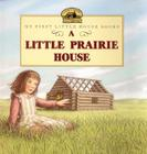 A Little Prairie House (Little House Picture Book) Cover Image