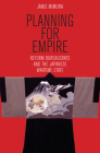 Planning for Empire (Study of the Weatherhead East Asian Institute) Cover Image
