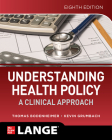 Understanding Health Policy: A Clinical Approach, Eighth Edition Cover Image