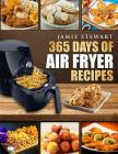 365 Days of Air Fryer Recipes: Quick and Easy Recipes to Fry, Bake and Grill with Your Air Fryer (Paleo, Vegan, Instant Meal, Pot, Clean Eating, Cook Cover Image