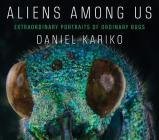 Aliens Among Us: Extraordinary Portraits of Ordinary Bugs Cover Image