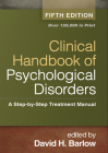 Clinical Handbook of Psychological Disorders, Fifth Edition: A Step-by-Step Treatment Manual Cover Image