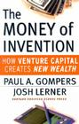 The Money of Invention: How Venture Capital Creates New Wealth Cover Image