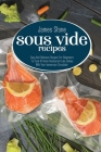 Sous Vide Recipes: Easy And Delicious Recipes For Beginners To Cook At Home Restaurant-Like Dishes With Your Immersion Circulator Cover Image