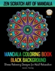 Mandala Coloring book Black Background - Zen Scratch Art Of Mandala Stress Relieving Designs For Adult Relaxation Vol.15: Unique Mandala Designs and S (Creative Haven Coloring Books #15) Cover Image