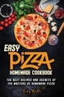 Easy Pizza homemade cookbook: The best recipes and secrets of the Masters of homemade Pizza Cover Image
