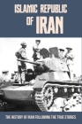 Islamic Republic Of Iran: The History Of Iran Following The True Stories: Iran During World War Ii Cover Image