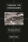 Through the Crosshairs: War, Visual Culture, and the Weaponized Gaze (War Culture) Cover Image