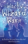 The Wacky Wizard Wars: Madcap Wicked Wizards and Witches Star in a Comedy Hit Cover Image