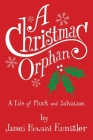 A Christmas Orphan: a Tale of Pluck and Salvation Cover Image