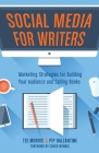 Social Media for Writers: Marketing Strategies for Building Your Audience and Selling Books Cover Image