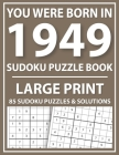 Large Print Sudoku Puzzle Book: You Were Born In 1949: A Special Easy To Read Sudoku Puzzles For Adults Large Print (Easy to Read Sudoku Puzzles for S Cover Image