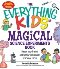 The Everything Kids' Magical Science Experiments Book: Dazzle your friends and family by making magical things happen! (Everything® Kids) Cover Image