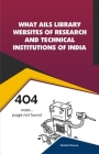 What Ails Library Websites of Research and Technical Institutions of India Cover Image