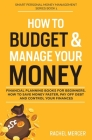 How to Budget & Manage Your Money: Financial Planning Book for Beginners. How to Save Money Faster, Pay Off Debt and Control Your Finances Cover Image