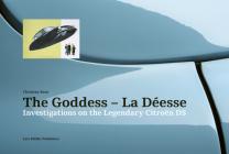The Goddess--La Déesse: Investigations on the Legendary Citroën DS Cover Image