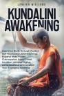 Kundalini Awakening: Heal Your Body through Guided Self Realization, Divine Energy, Expand Mind Power, Clairvoyance, Astral Travel, Intuiti Cover Image