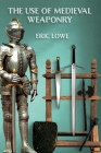 The Use of Medieval Weaponry Cover Image