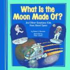 What Is the Moon Made Of?: And Other Questions Kids Have about Space (Kids' Questions) Cover Image