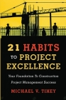 21 Habits to Project Excellence: Your Foundation to Construction Project Management Success Cover Image