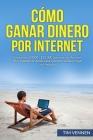 Cómo Ganar Dinero por Internet: Gana entre $3000 - $10.000 por mes con Amazon FBA, trabajando desde casa o desde cualquier lugar del mundo. Cover Image