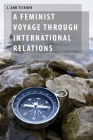 Feminist Voyage Through International Relations (Oxford Studies in Gender and International Relations) Cover Image